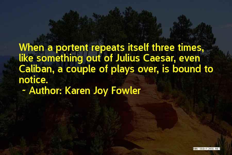 Caesar Quotes By Karen Joy Fowler