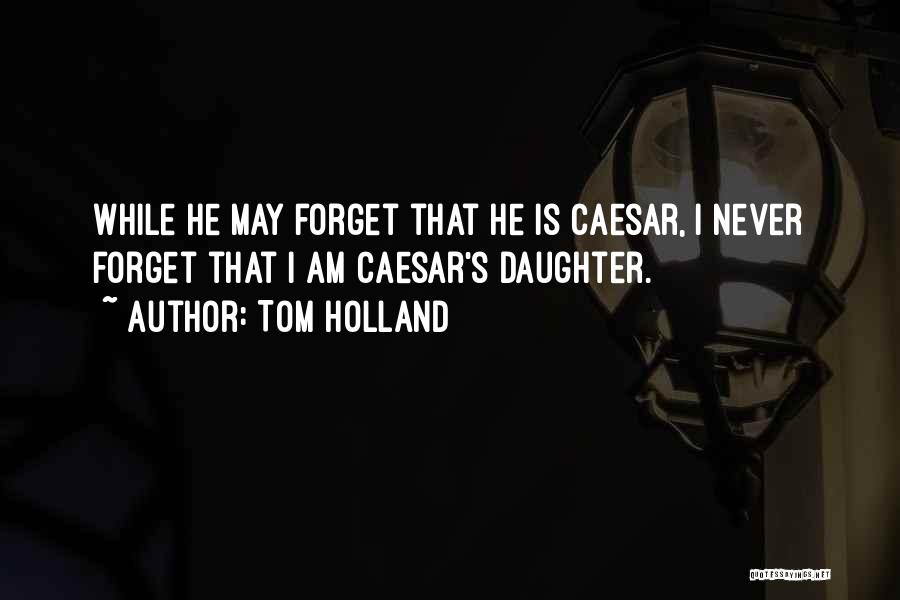 Caesar Quotes By Tom Holland