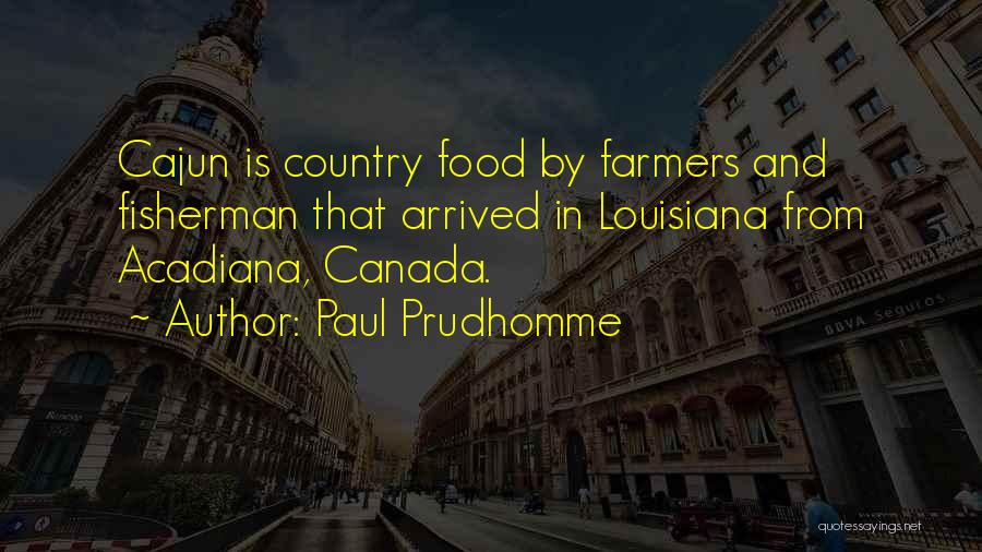 Cajun Food Quotes By Paul Prudhomme