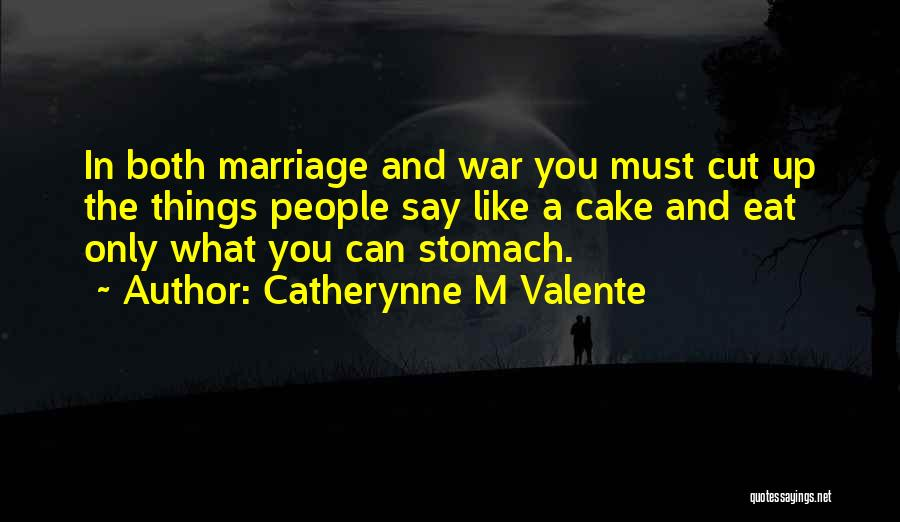 Cake And Marriage Quotes By Catherynne M Valente