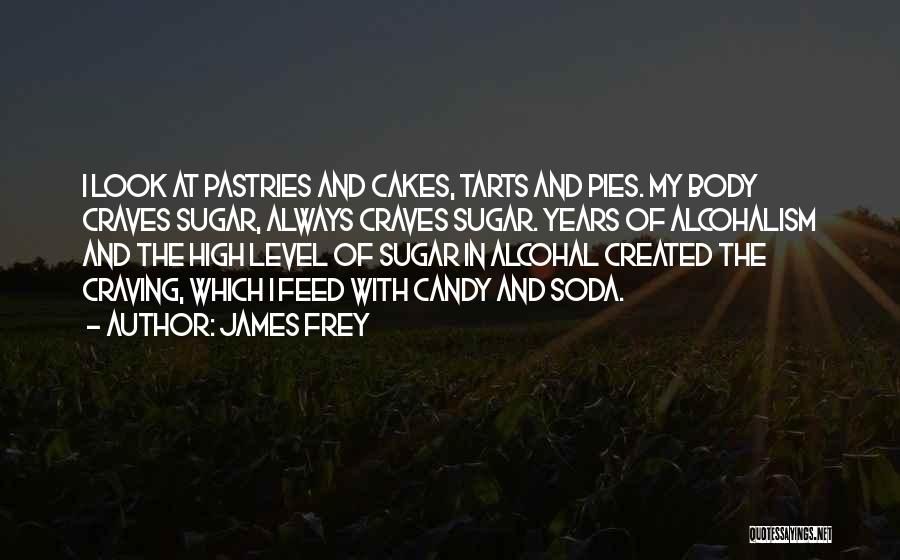 Cakes Pastries Quotes By James Frey
