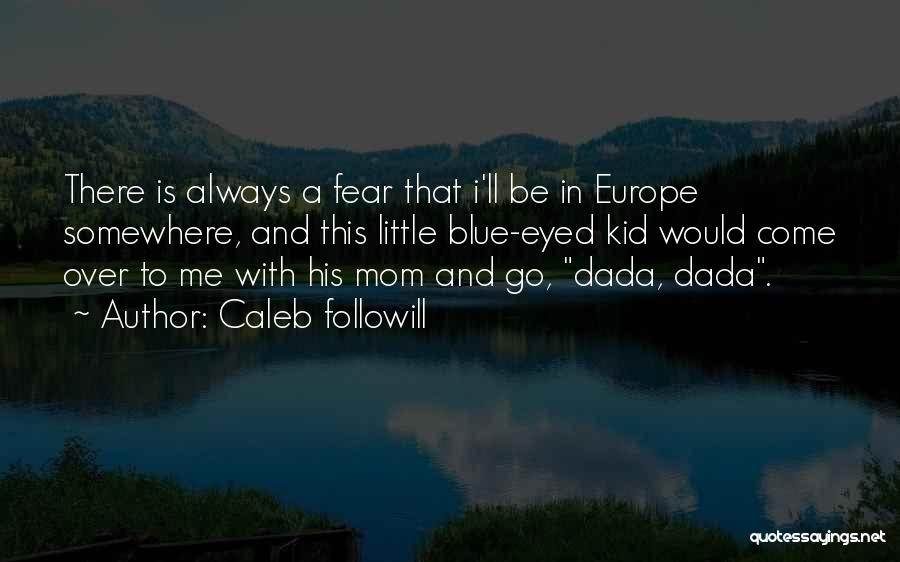 Caleb Followill Quotes 1398656