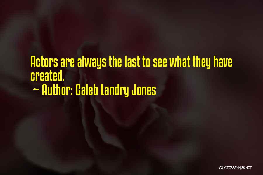 Caleb Landry Jones Quotes 1520821