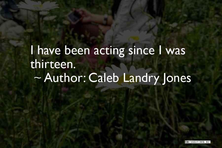 Caleb Landry Jones Quotes 168288