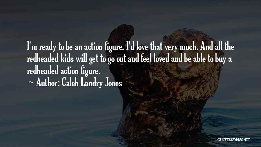 Caleb Landry Jones Quotes 217192