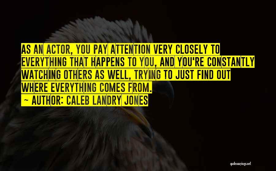 Caleb Landry Jones Quotes 580655