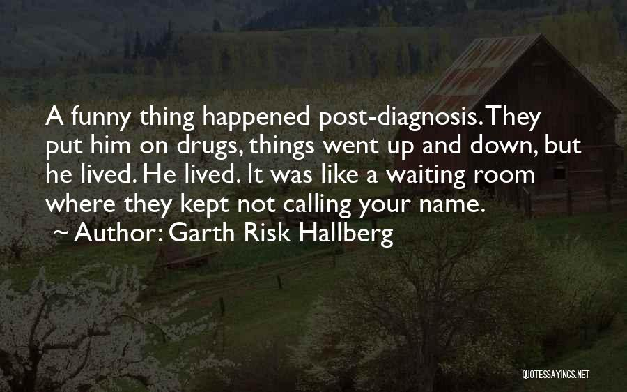Calling Your Name Quotes By Garth Risk Hallberg