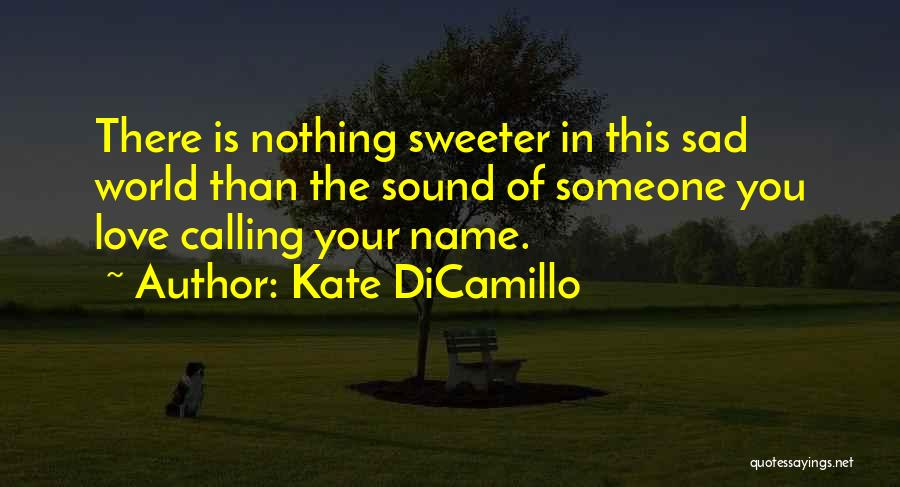 Calling Your Name Quotes By Kate DiCamillo