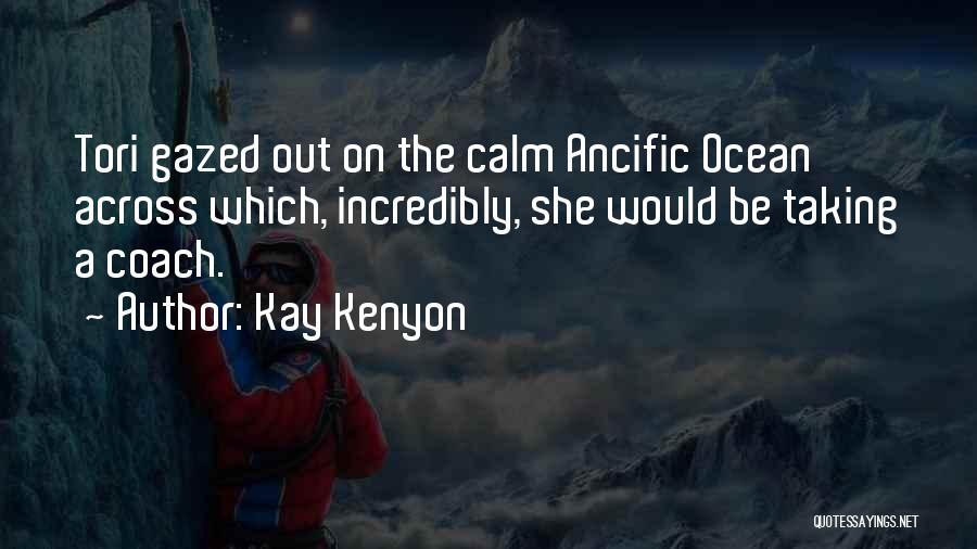 Calm Ocean Quotes By Kay Kenyon