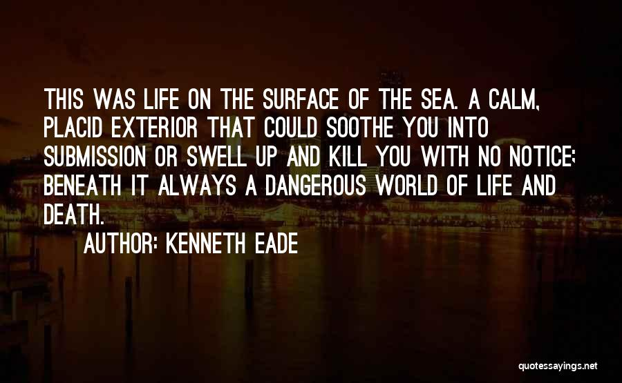 Calm Ocean Quotes By Kenneth Eade