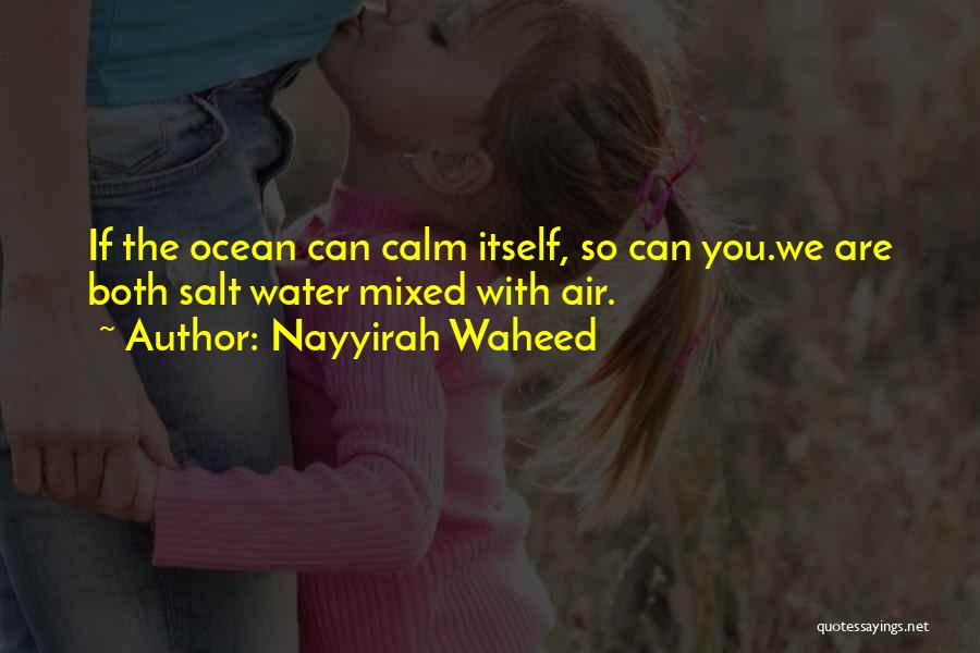Calm Ocean Quotes By Nayyirah Waheed