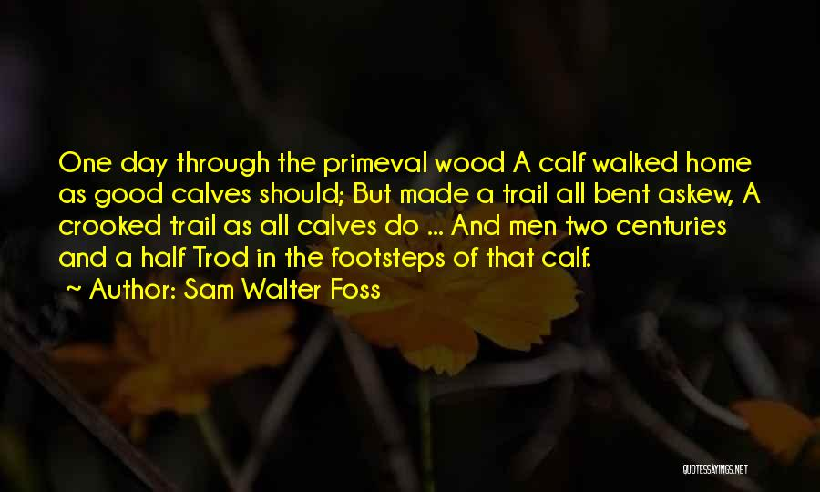 Calves Quotes By Sam Walter Foss