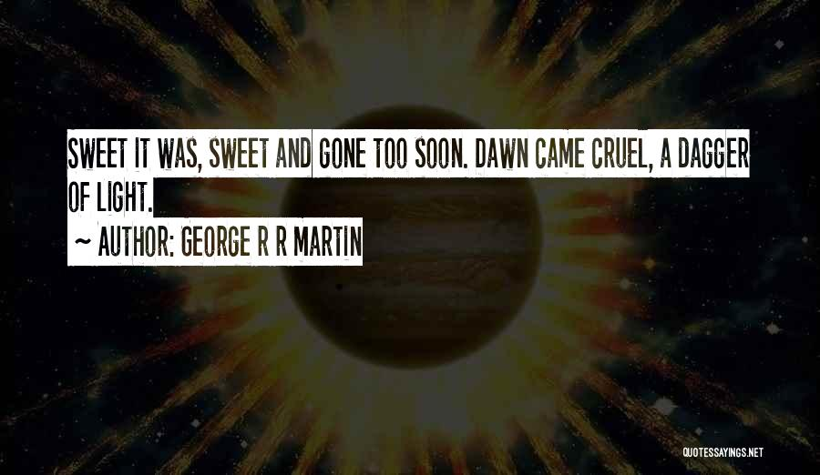 Came And Gone Quotes By George R R Martin