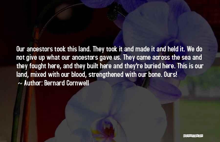 Came Too Far To Give Up Now Quotes By Bernard Cornwell