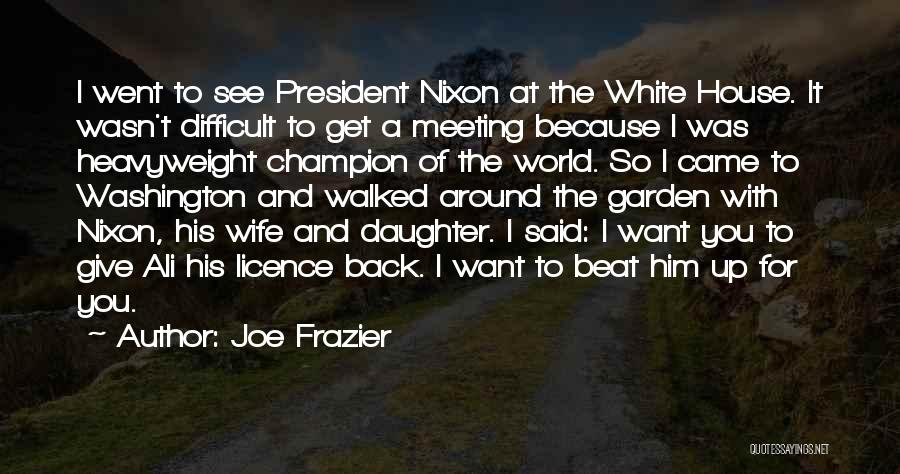 Came Too Far To Give Up Now Quotes By Joe Frazier