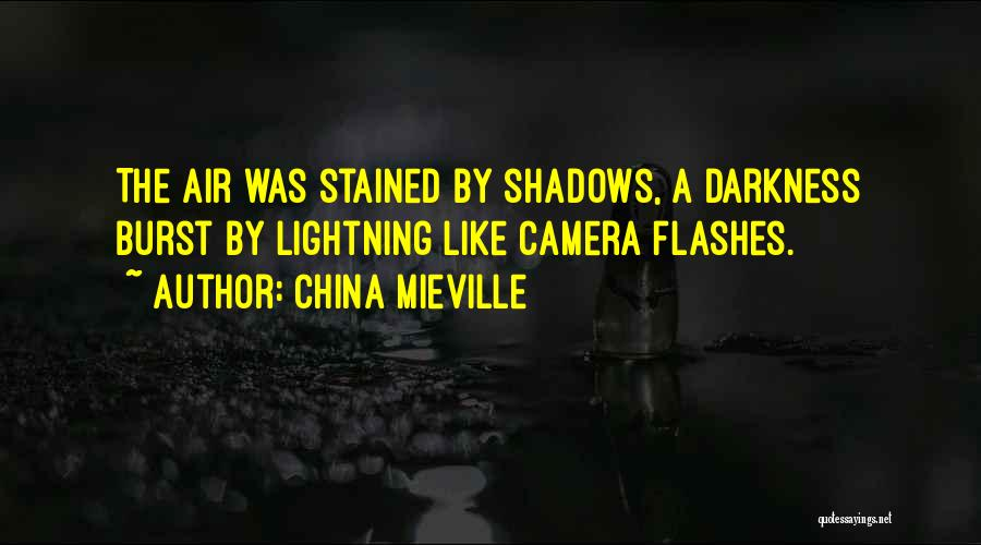 Camera Flashes Quotes By China Mieville