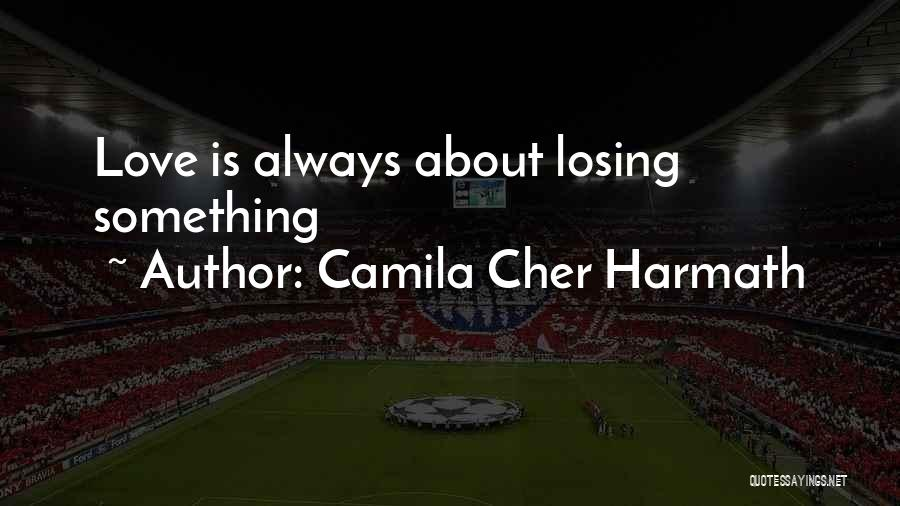 Camila Cher Harmath Quotes 418891