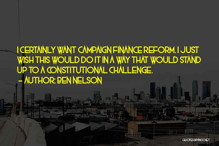 Campaign Finance Reform Quotes By Ben Nelson