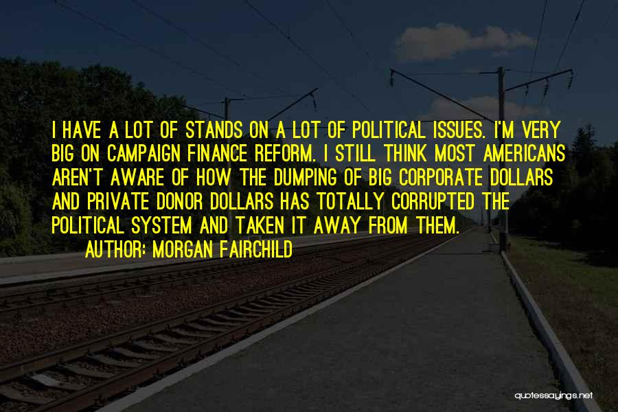 Campaign Finance Reform Quotes By Morgan Fairchild