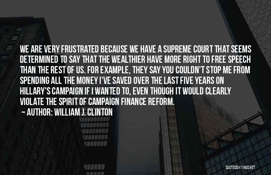 Campaign Finance Reform Quotes By William J. Clinton
