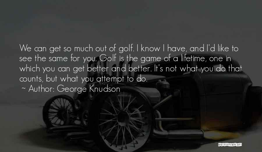 Can Do So Much Better Quotes By George Knudson
