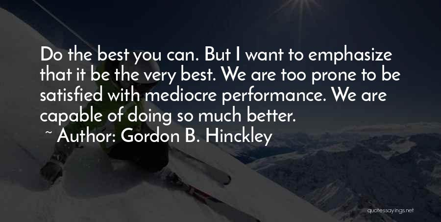 Can Do So Much Better Quotes By Gordon B. Hinckley