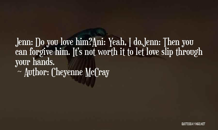 Can I Forgive Quotes By Cheyenne McCray