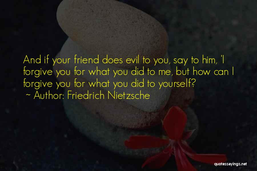 Can I Forgive Quotes By Friedrich Nietzsche