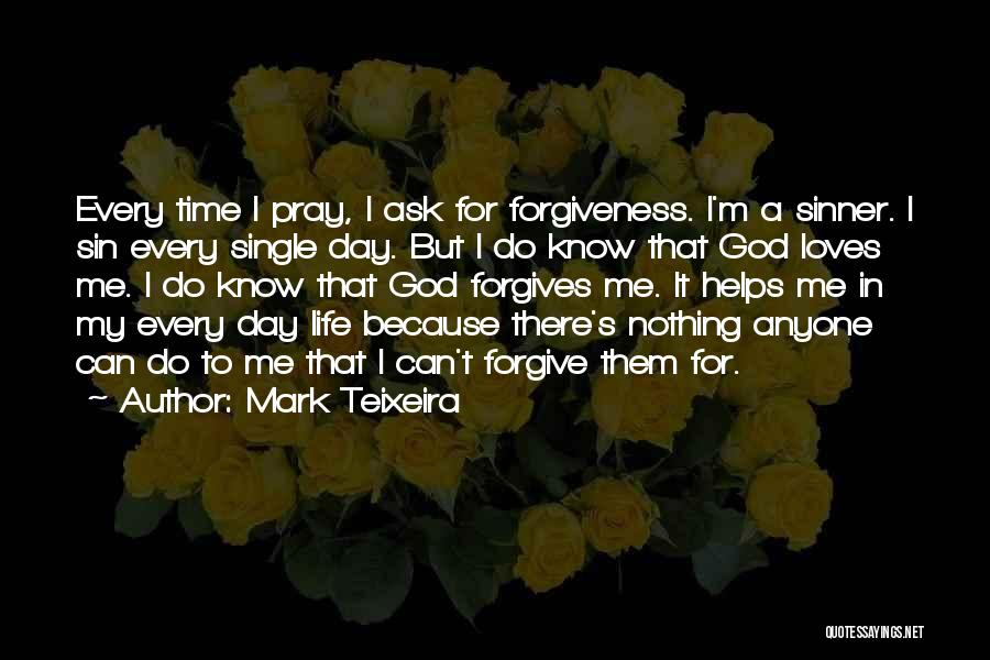 Can I Forgive Quotes By Mark Teixeira