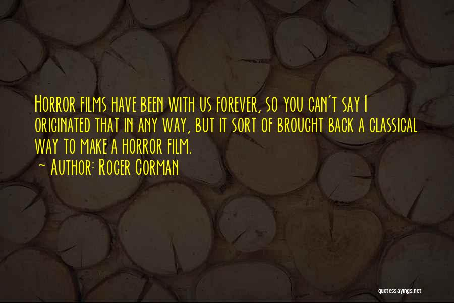 Can I Have You Forever Quotes By Roger Corman