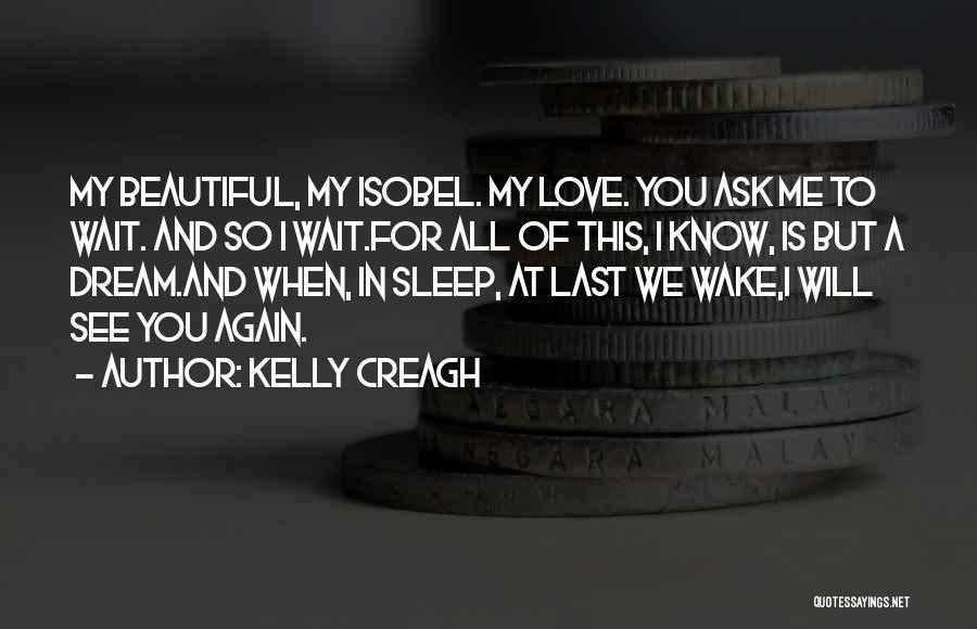 Can Wait To See You My Love Quotes By Kelly Creagh