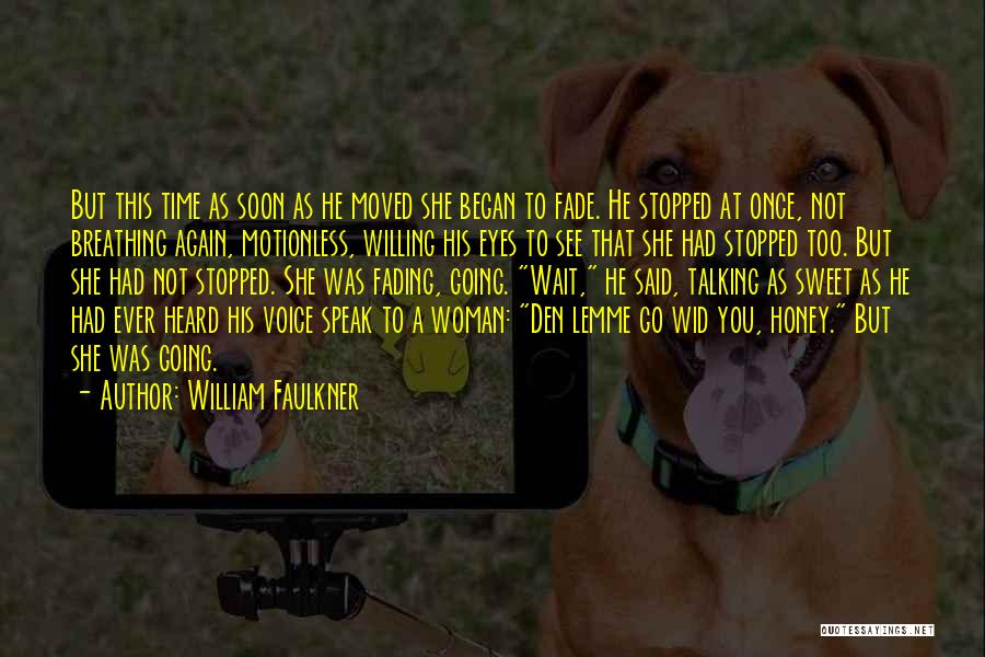 Can Wait To See You My Love Quotes By William Faulkner