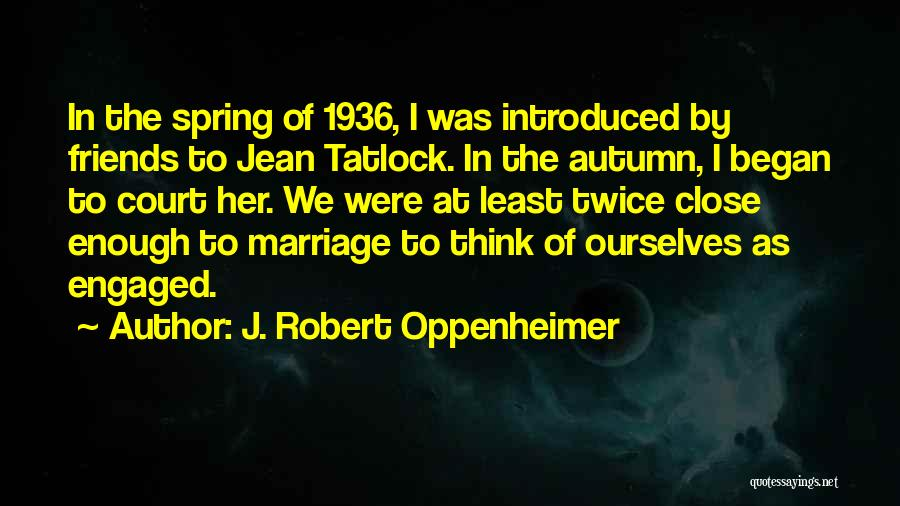 Can We At Least Be Friends Quotes By J. Robert Oppenheimer