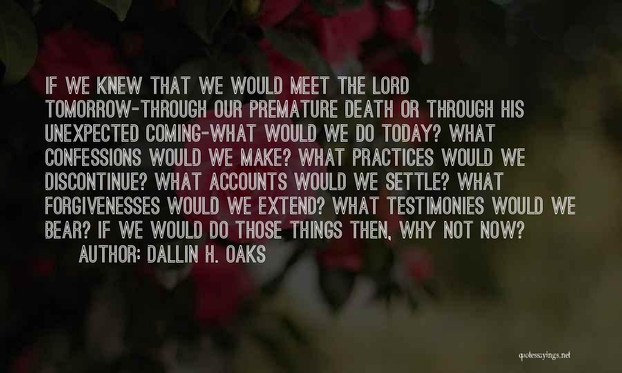 Can We Meet Tomorrow Quotes By Dallin H. Oaks