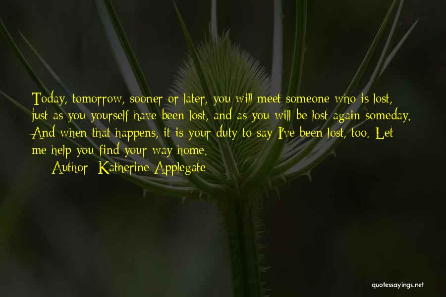 Can We Meet Tomorrow Quotes By Katherine Applegate