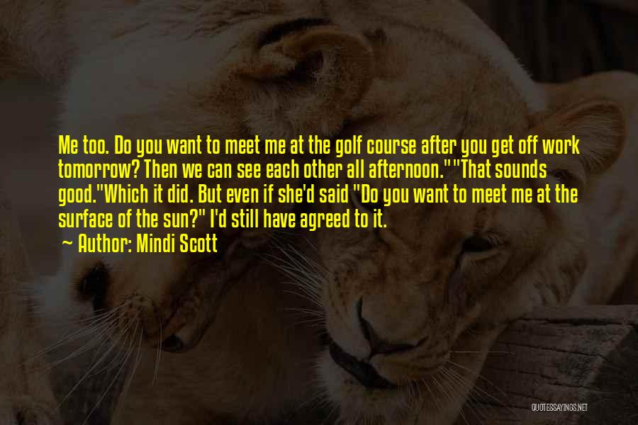 Can We Meet Tomorrow Quotes By Mindi Scott