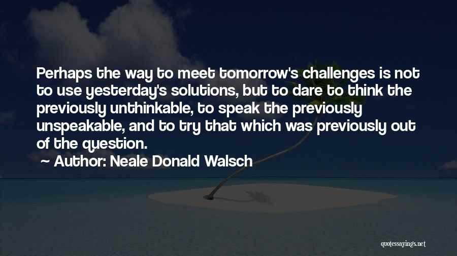Can We Meet Tomorrow Quotes By Neale Donald Walsch