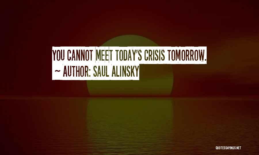 Can We Meet Tomorrow Quotes By Saul Alinsky