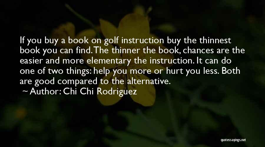 Can You Please Help Me With Quotes By Chi Chi Rodriguez