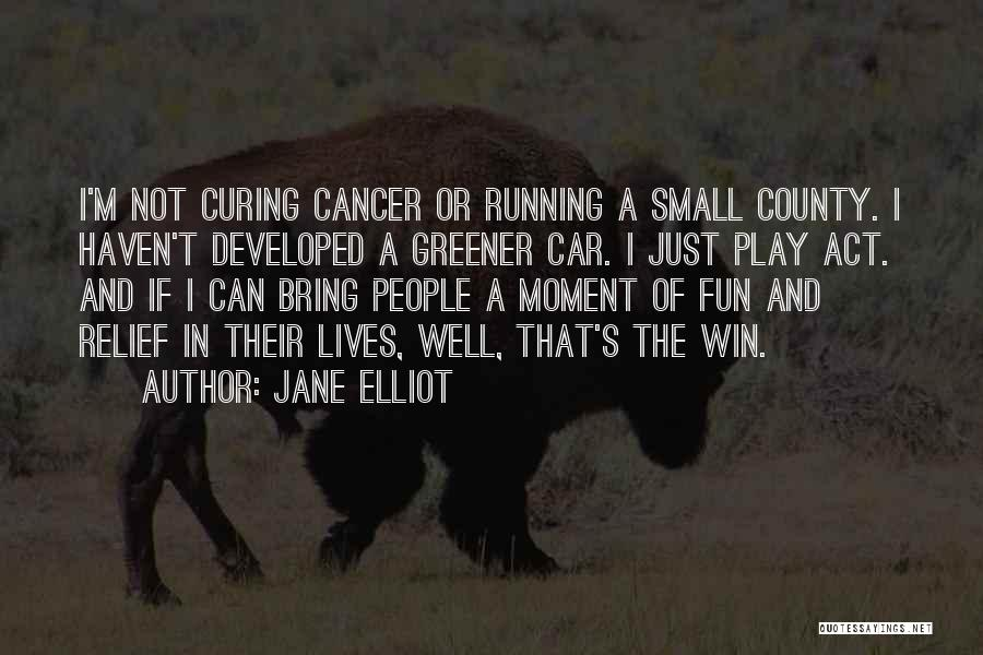 Cancer And Running Quotes By Jane Elliot