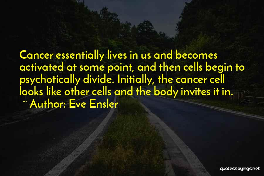 Cancer Cells Quotes By Eve Ensler