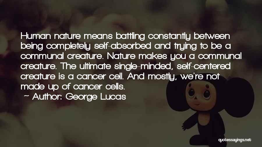 Cancer Cells Quotes By George Lucas