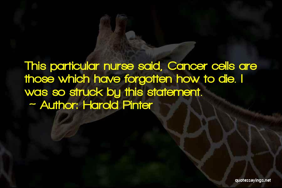 Cancer Cells Quotes By Harold Pinter