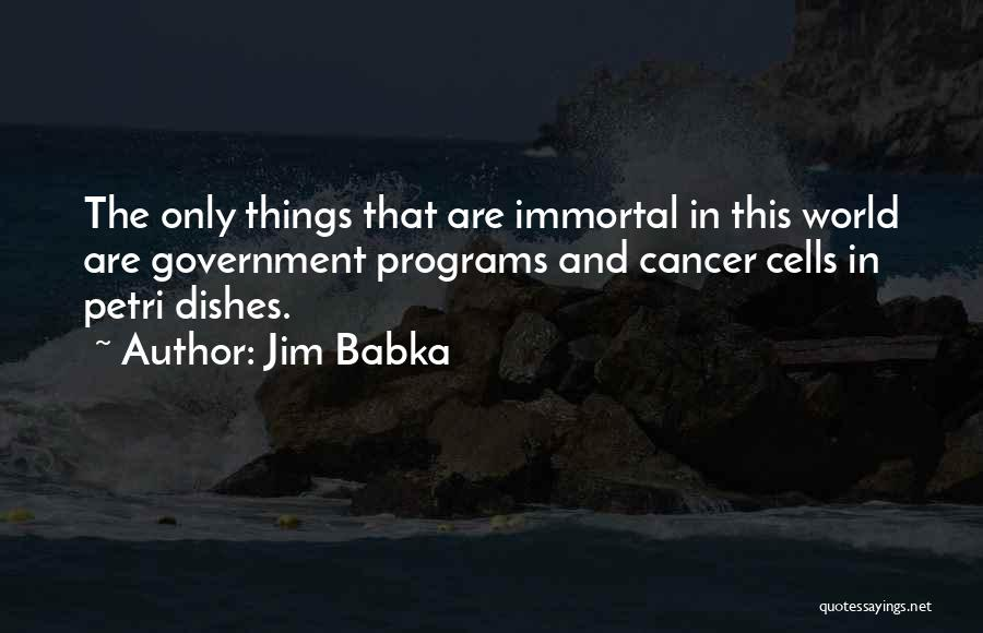 Cancer Cells Quotes By Jim Babka