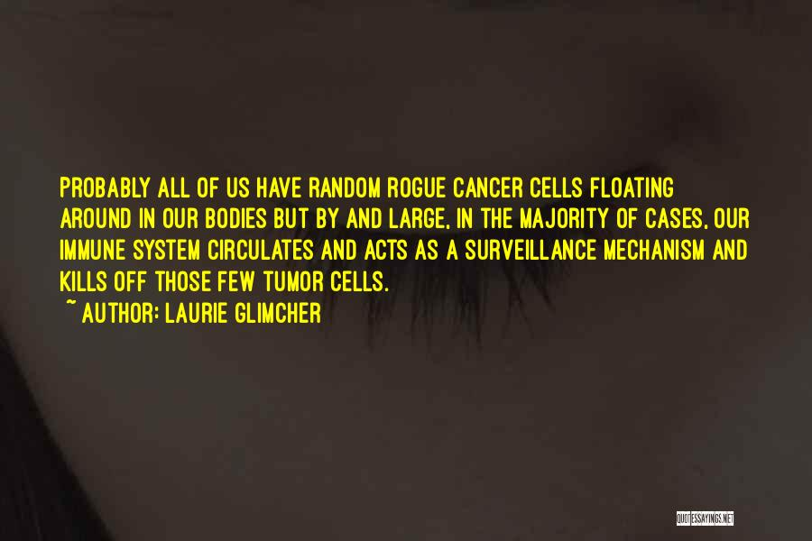 Cancer Cells Quotes By Laurie Glimcher