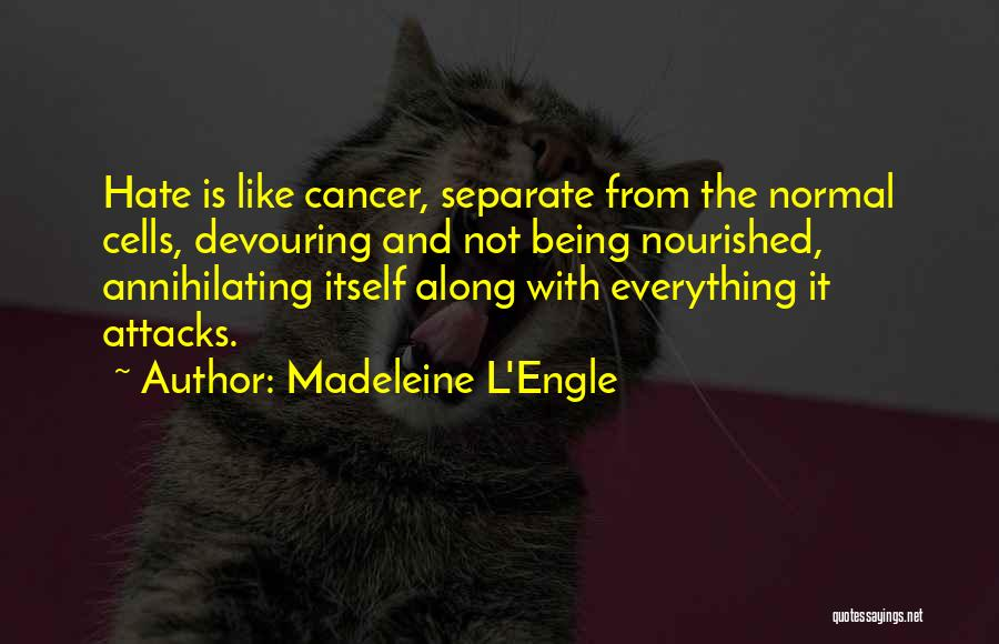Cancer Cells Quotes By Madeleine L'Engle