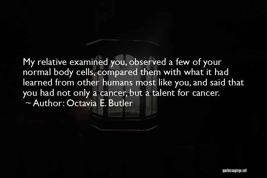Cancer Cells Quotes By Octavia E. Butler