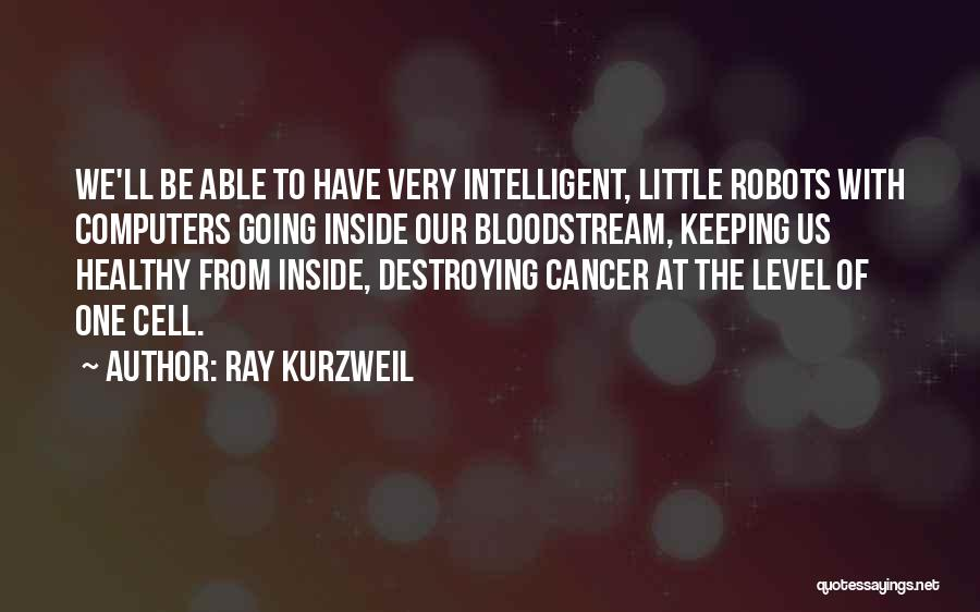 Cancer Cells Quotes By Ray Kurzweil