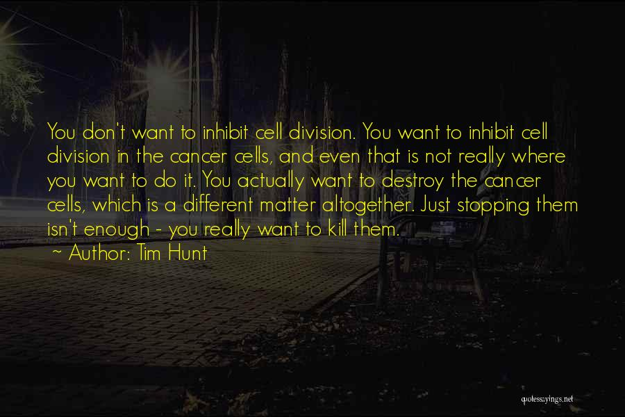 Cancer Cells Quotes By Tim Hunt