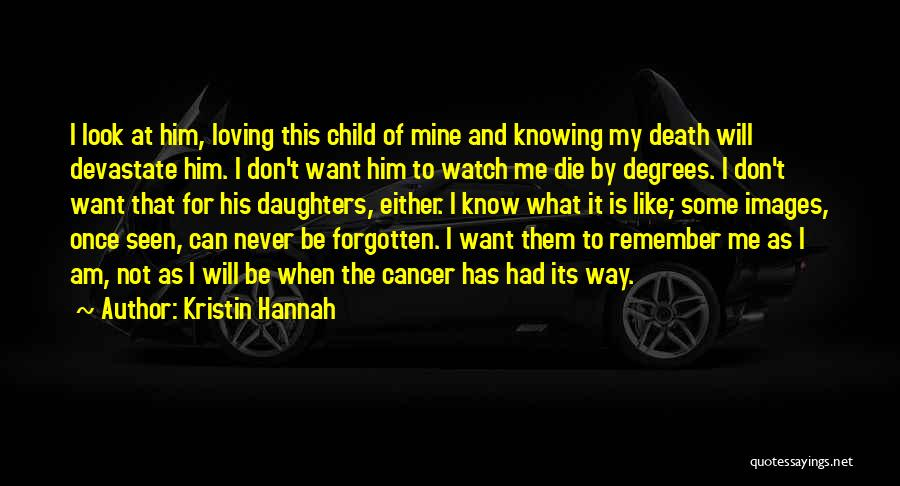 Cancer Images And Quotes By Kristin Hannah